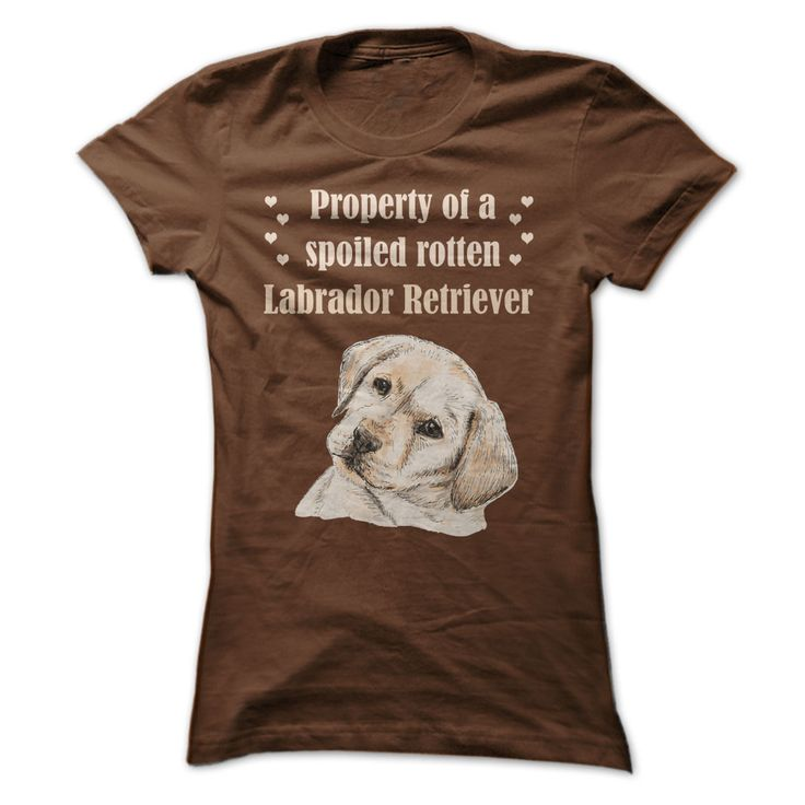 Property of a spoiled rotten Labrador Retriever. Funny, Cute, Clever Dog and Puppy Quotes, Sayings, T-Shirts, Hoodies, Tees, Coffee Mugs, Clothes, Gifts. #dogs