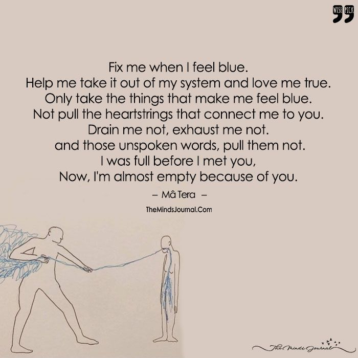 Fix Me When I Feel Blue.Help Me Take It Out Of My System And Love Me True - https://themindsjournal.com/fix-me-when-i-feel-blue/