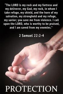 2 Samuel 22:2-4 (KJV) And he said, The Lord is my rock, and my fortress, and my deliverer; The God of my rock; in him will I trust: he is my shield, and the horn of my salvation, my high tower, and my refuge, my saviour; thou savest me from violence. I will call on the Lord, who is worthy to be praised: so shall I be saved from mine enemies.