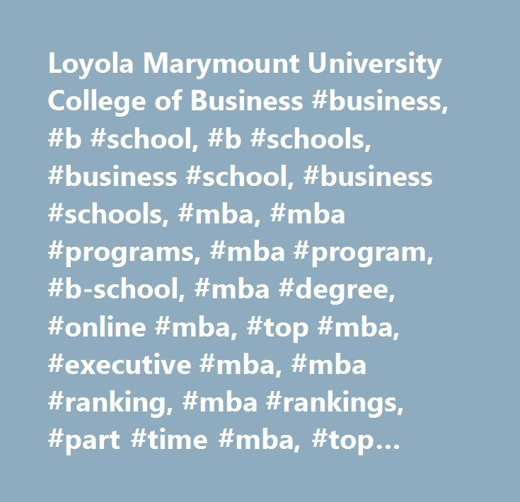 Loyola Marymount University College of Business #business, #b #school, #b #schools, #business #school, #business #schools, #mba, #mba #programs, #mba #program, #b-school, #mba #degree, #online #mba, #top #mba, #executive #mba, #mba #ranking, #mba #rankings, #part #time #mba, #top #business #schools, #international #mba, #executive #education, #business #school #rankings, #business #school #ranking, #business #school #mba, #executive #mba #programs, #business #universities, #top #business…