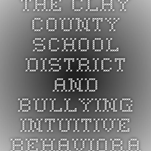 The Clay County School District and Bullying - Intuitive Behavioral and Educational Strategies, LLC http://educational-strategies.com/clay-county-school-district-bullying/