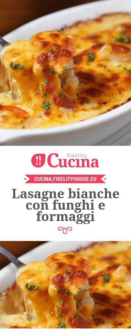 Lasagne bianche con funghi e formaggi