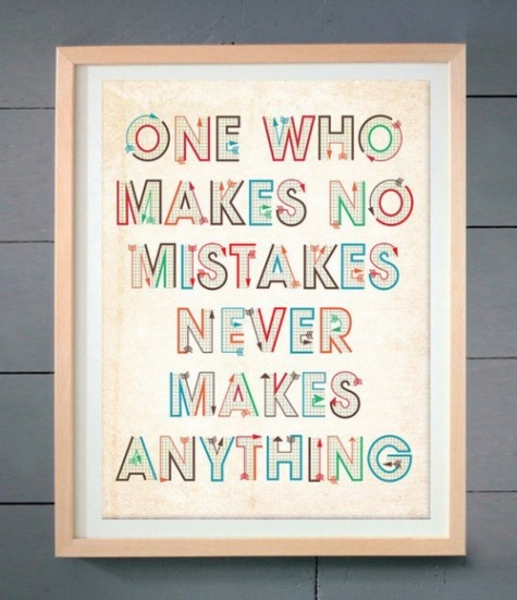 Make mistakes: Words Of Wisdom, Remember This, Crafts Rooms, Make Mistakes, Typography Design, So True, Inspiration Quotes, Sewing Quotes, Typographic Design
