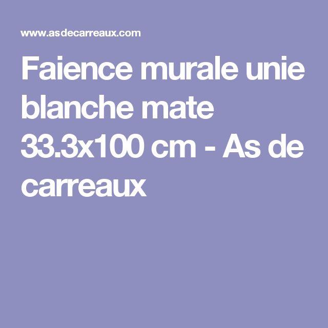 Faience murale unie blanche mate 33.3x100 cm - As de carreaux