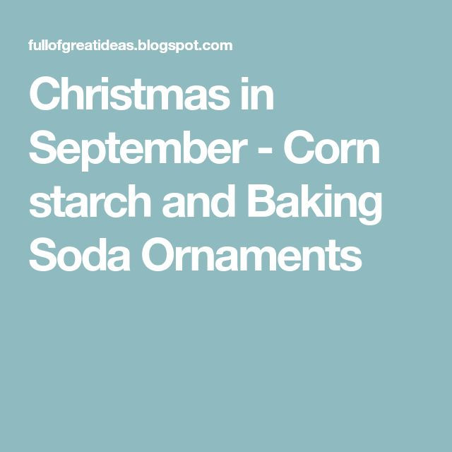 Christmas in September - Corn starch and Baking Soda Ornaments