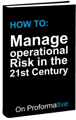 How to Manage Operational Risk in the 21st Century. Download whitepaper now at Proformative.com
