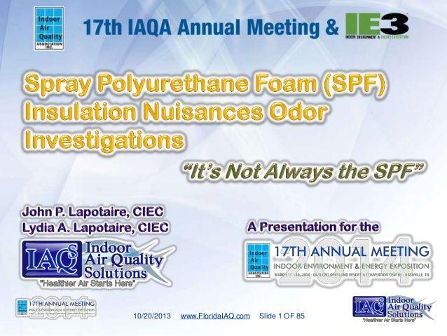 Spray Polyurethane Foam Insulation SPF Nusiance Odor Investigations   #IAQS #IAQ by John Lapotaire, CIEC via slideshare , Indoor Air Quality Solutions, IAQS