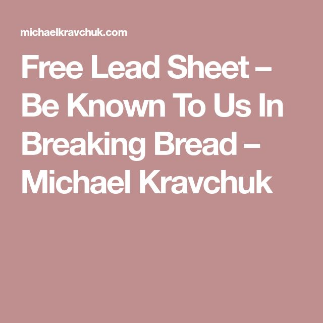 Free Lead Sheet – Be Known To Us In Breaking Bread – Michael Kravchuk