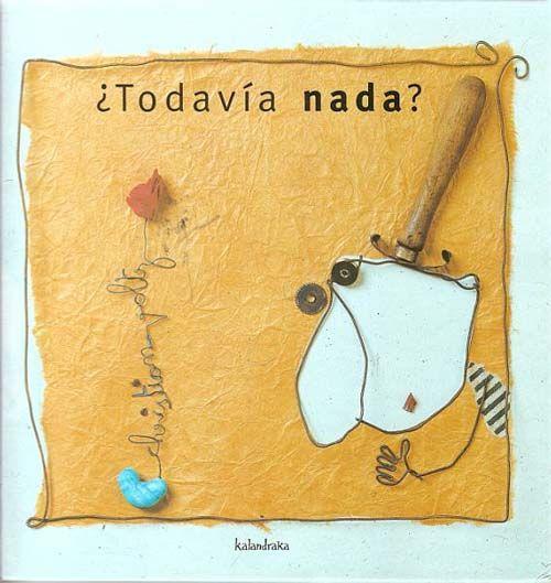 ¿Todavía nada? by Christian Voltz - Ilustraciones del autor. Pontevedra, Kalandraka Editora, 2003.
