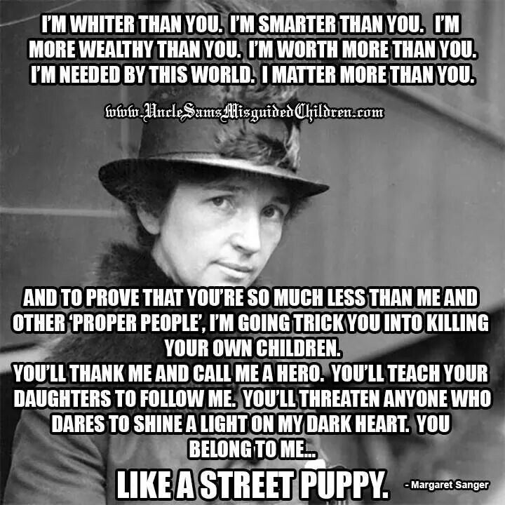 Margaret Sanger, people. A hero of the progressive left and founder of Planned Parenthood.