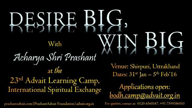 DESIRE BIG,  WIN BIG. International Spiritual Exchange! Led by Acharya Shri Prashant 23rd Advait Learning camp 31 st Jan- 5th Feb, Shivpuri Utharakhand. Apply at: bodh.camp@advait.org.in Enquiries: 0120-4560347 #ShriPrashant #Advait #Learningcamp Read at:- prashantadvait.com Watch at:- www.youtube.com/c/ShriPrashant Website:- www.advait.org.in Facebook:- www.facebook.com/prashant.advait LinkedIn:- www.linkedin.com/in/prashantadvait Twitter:- https://twitter.com/Prashant_Advait