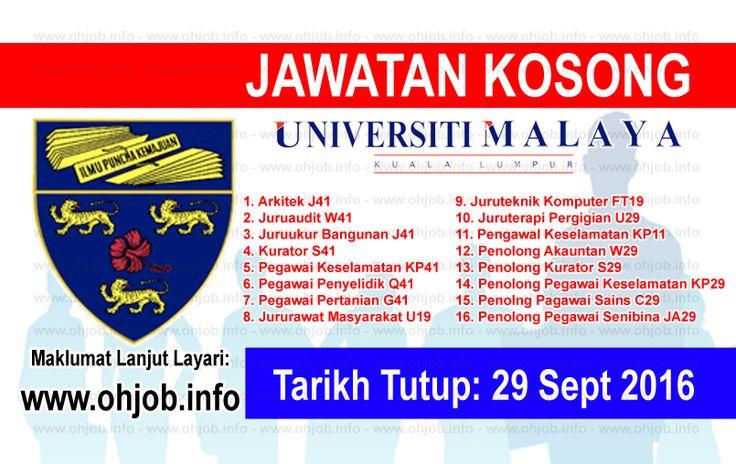 Jawatan Kosong University of Malaya (UM) (29 September 2016)   Kerja Kosong University of Malaya (UM) September 2016  Permohonan adalah dipelawa kepada warganegara Malaysia bagi mengisi kekosongan jawatan di University of Malaya (UM) September 2016 seperti berikut:- 1. Arkitek J41 2. Juruaudit W41 3. Juruukur Bangunan J41 4. Kurator S41 5. Pegawai Keselamatan KP41 6. Pegawai Penyelidik Q41 7. Pegawai Pertanian G41 8. Jururawat Masyarakat U19 9. Juruteknik Komputer FT19 10. Juruterapi…