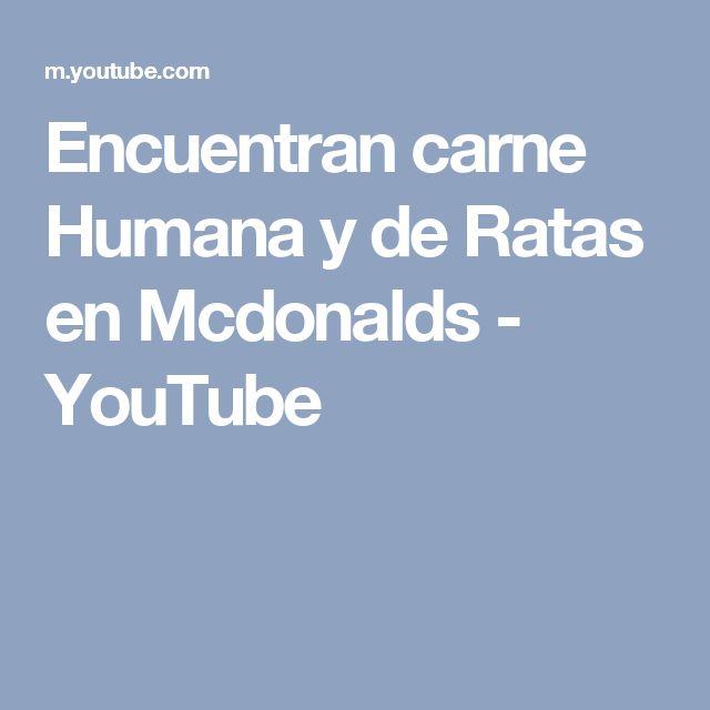 Encuentran carne Humana y de Ratas en Mcdonalds - YouTube