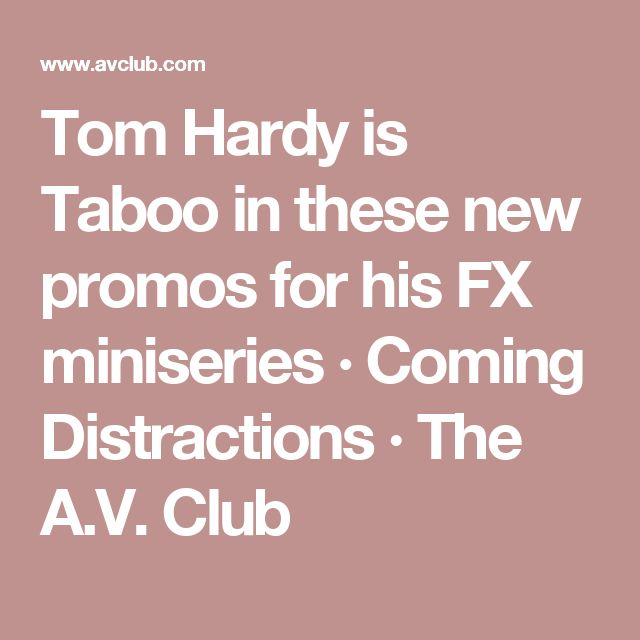 Tom Hardy is Taboo in these new promos for his FX miniseries        · Coming Distractions       · The A.V. Club