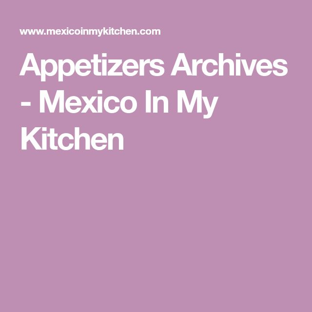 Appetizers Archives - Mexico In My Kitchen