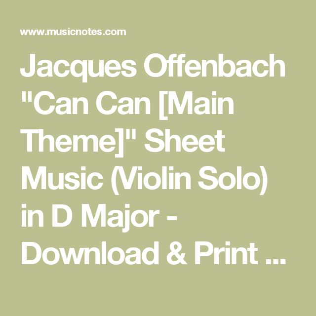 """Jacques Offenbach """"Can Can [Main Theme]"""" Sheet Music (Violin Solo) in D Major - Download & Print - SKU: MN0156248"""