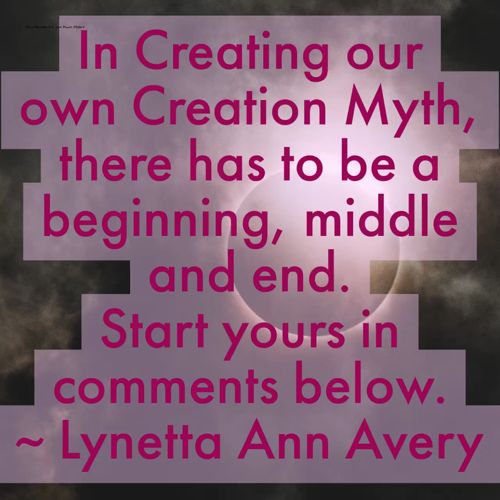In Creating your own Creation Myth, there has to be a beginning,   Middle and End. Create your own in comments below. https://video.buffer.com/v/5a51cae1bee24ad379c568ae