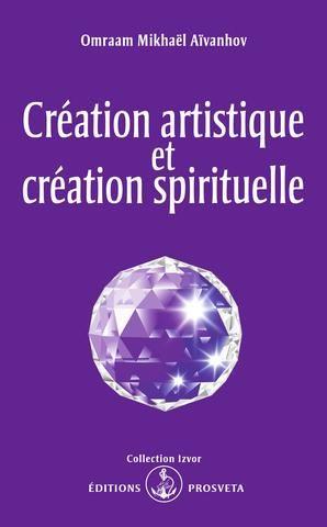 « Les lois de la véritable création artistique sont les lois de la création spirituelle. En édifiant son œuvre, l'artiste entreprend un travail de régénération intérieure identique à celui du spiritualiste, tandis que dans ses efforts vers la perfection le spiritualiste accomplit sur lui-même un travail de création identique à celui de l'artiste. » -  Prosveta. Omraam Mikhael Aivanhov
