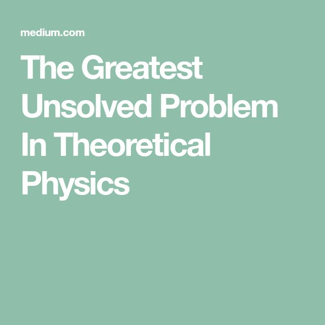 The Greatest Unsolved Problem In Theoretical Physics