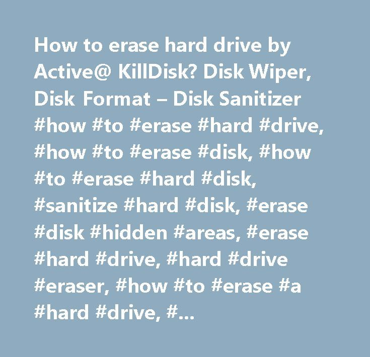 How to erase hard drive by Active@ KillDisk? Disk Wiper, Disk Format – Disk Sanitizer #how #to #erase #hard #drive, #how #to #erase #disk, #how #to #erase #hard #disk, #sanitize #hard #disk, #erase #disk #hidden #areas, #erase #hard #drive, #hard #drive #eraser, #how #to #erase #a #hard #drive, #erase #hard #drive #free, #dos, #secure #formatting, #erase,eraser,disk #eraser,wiper,dos, #kill #disk…