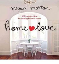 Home Love: 100 Inspiring Ideas for Creating Beautiful Rooms