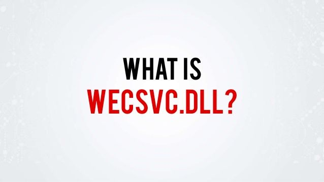 What is wecsvc.dll? Read more about this: http://www.slideshare.net/fileinspect/wecsvcdll