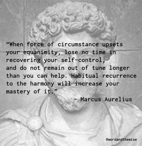 From Meditations by Marcus Aurelius, the great Roman emperor and Stoic philosopher.