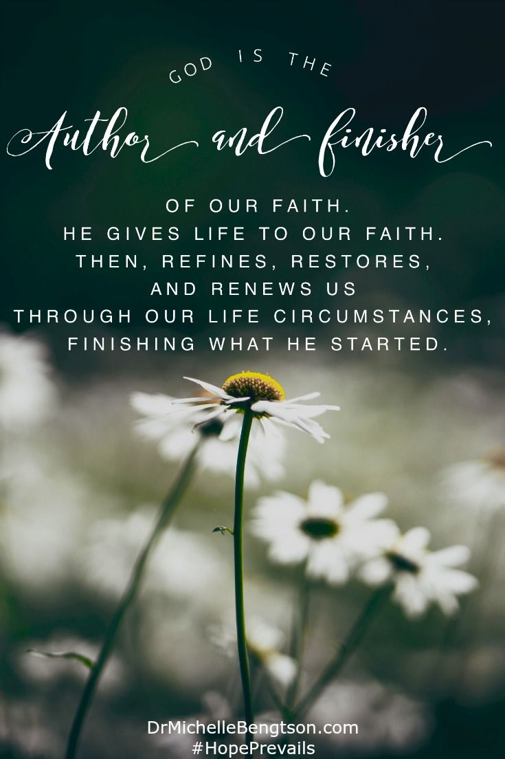 When life is hard and days are long, I'm especially thankful to remember that God is the Author and Finisher of our faith. He gives life to our faith then refines, restores, renews us through our life circumstances, finishing what He started. Christian inspirational quote.