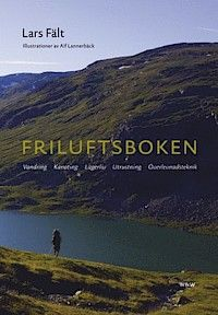 Friluftsboken : praktiska tips och goda råd om vandring, kanoting, orientering, lägerliv och utrustning