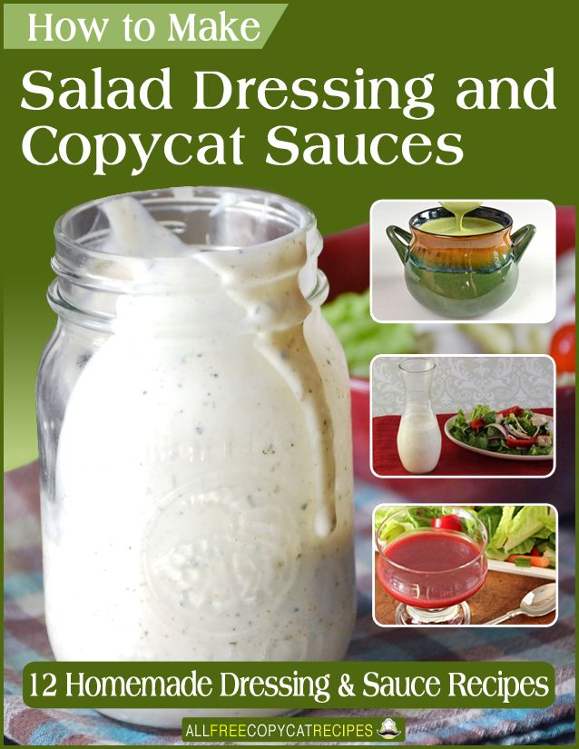 How to Make Salad Dressing and Copycat Sauces: 12 Homemade Salad Dressing and Sauce Recipes