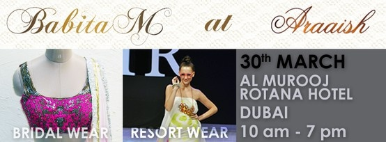 Araaish, Dubai hosts Babita Malkani's Bridal and Resort wear this 30th of March. A special preview and sale of the collection and a chance to interact with Babita at the stall. This one is a clincher.
