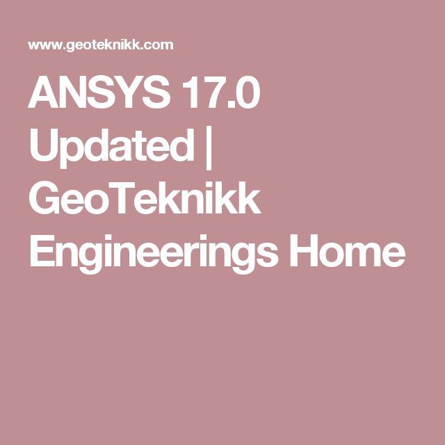 ANSYS 17.0 Updated   GeoTeknikk Engineerings Home