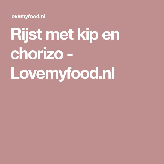 Rijst met kip en chorizo - Lovemyfood.nl