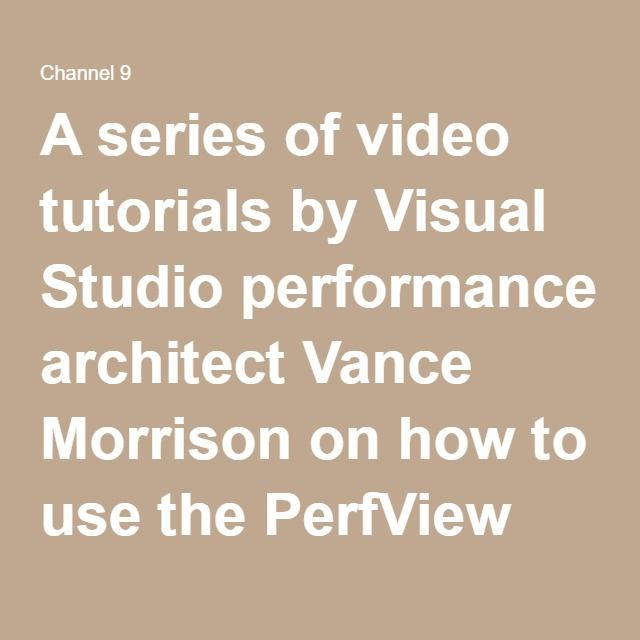 A series of video tutorials by Visual Studio performance architect Vance Morrison on how to use the PerfView profiling tool
