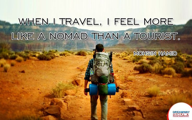 When I Travel, I Feel More Like A Nomad Than A Tourist. #HotelDreamway #BestHotelsAtMorniHills #Travel #HotelBooking #TravelTips #TravelIndia #BudgetHotelsNearMorniHills #ResortMorniHills