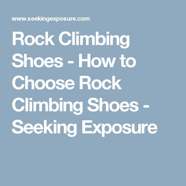 Rock Climbing Shoes - How to Choose Rock Climbing Shoes - Seeking Exposure