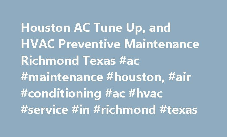 Houston AC Tune Up, and HVAC Preventive Maintenance Richmond Texas #ac #maintenance #houston, #air #conditioning #ac #hvac #service #in #richmond #texas http://new-mexico.remmont.com/houston-ac-tune-up-and-hvac-preventive-maintenance-richmond-texas-ac-maintenance-houston-air-conditioning-ac-hvac-service-in-richmond-texas/  # Houston Preventive Maintenance A/C HVAC Plans The last thing you want to worry about is your air conditioner conking out when the hot, muggy days of summer hit the…