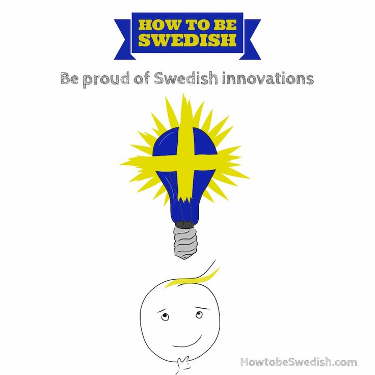 Be proud of Swedish innovations - How to be Swedish