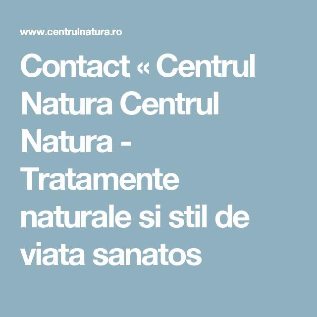 Contact « Centrul Natura Centrul Natura - Tratamente naturale si stil de viata sanatos