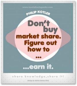 "Philip Kotler – ""Don't buy market share. Figure out how to earn it."""