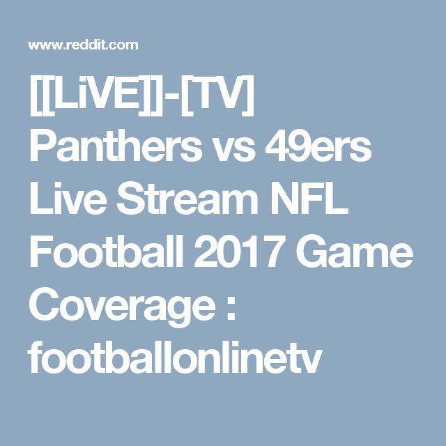 [[LiVE]]-[TV] Panthers vs 49ers Live Stream NFL Football 2017 Game Coverage : footballonlinetv