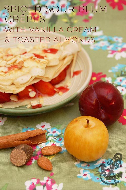 Spiced Sour Plum Crêpes with Vanilla Cream & Toasted Almonds
