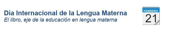 Día Internacional de la Lengua Materna | Organización de las Naciones Unidas para la Educación, la Ciencia y la Cultura