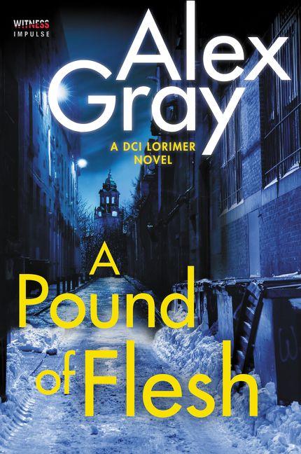 A Pound of Flesh: A DCI Lorimer Novel (DCI Lorimer #9) by Alex Gray