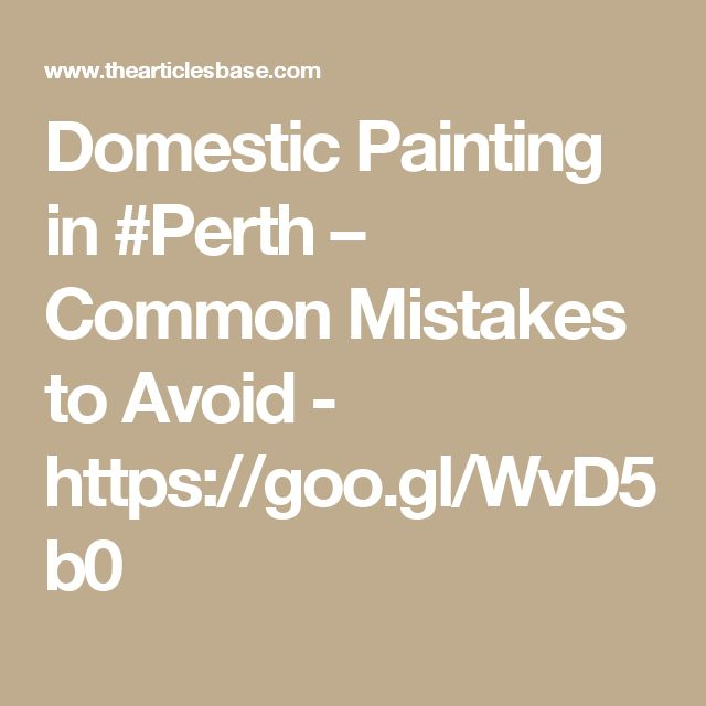 Domestic Painting in #Perth – Common Mistakes to Avoid - https://goo.gl/WvD5b0