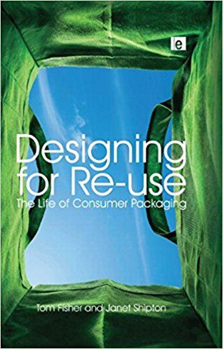 Designing for Re-Use: The Life of Consumer Packaging: Tom Fisher, Janet Shipton: 9781844074884: Amazon.com: Books
