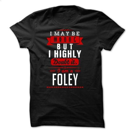 FOLEY - I May Be Wrong But I highly i am FOLEY tw - #tshirt print #grey hoodie. PURCHASE NOW => https://www.sunfrog.com/LifeStyle/FOLEY--I-May-Be-Wrong-But-I-highly-i-am-FOLEY-tw.html?68278