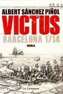 VICTUS: Barcelona 1714 de Albert Sánchez Piñol es una novela histórica que nos narra la guerra de Sucesión española, que termina el 11 de septiembre de 1714 con el apocalíptico asalto a Barcelona. También es la tragedia de Martí Zuviría, un joven barcelonés, alumno aventajado del marqués de Vauban, que se convierte en un genio de la ingeniería militar. VICTUS cuestiona las versiones oficiales de ambos bandos y cede la palabra a los auténticos protagonistas de la historia.