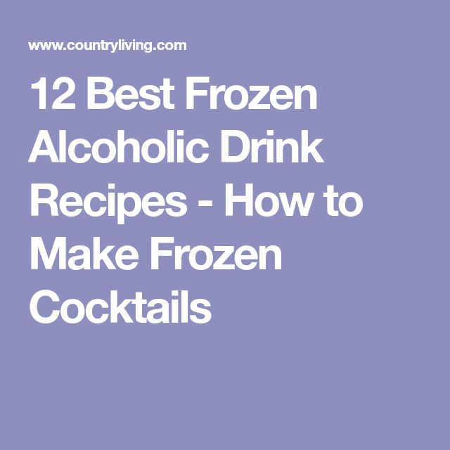 12 Best Frozen Alcoholic Drink Recipes - How to Make Frozen Cocktails