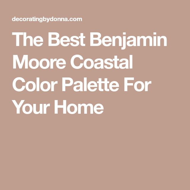 The Best Benjamin Moore Coastal Color Palette For Your Home